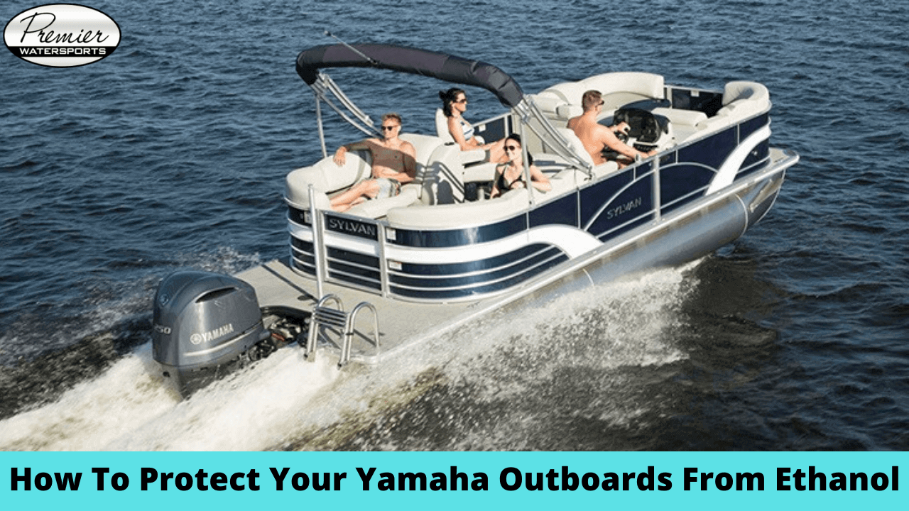 How To Protect Your Yamaha Outboards From Ethanol Premier Watersports